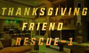 Thanksgiving Friend Rescue 1